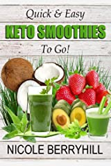 Quick & Easy Keto Smoothies to Go!: 30 Delicious, Simple and Satisfying Low Carb, Ketogenic Smoothies Kindle Edition