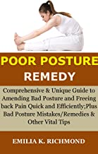 POOR POSTURE REMEDY: Comprehensive & Unique Guide to Amending Bad Posture and Freeing back Pain Quick and Efficiently; Plus Bad Posture Mistakes/Remedies & Other Vital Tips