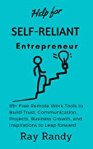 Help for Self Reliant-Entrepreneur: 85+ Free Remote Work Tools to Build Trust, Communication, Projects, Business Growth, a...