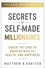 Secrets of Self-Made Millionaires: Crack the Code to Greater Wealth, Health, and Happiness Kindle Edition