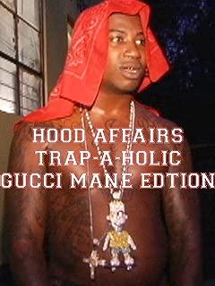 Hood Affairs: Trap-A-holic Gucci Mane Edition