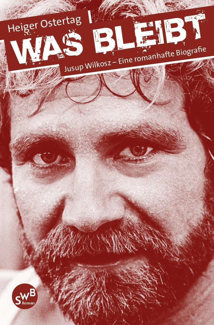 Download Was Bleibt: Jusup Wilkosz - Eine Romanhafte Biografie (German Edition) 