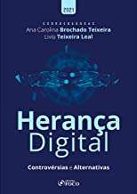 Herança Digital: Controvérsias e Alternativas