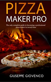 pizza maker pro: The complete guide to becoming a professional pizza maker. With method and recipe to prepare highly digestible dough, tips and recipes ... use of a wood oven (For professional use)