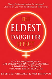 The Eldest Daughter Effect: How First Born Women - Like Oprah Winfrey, Sheryl Sandberg, Jk Rowling and Beyoncé - Harness T...