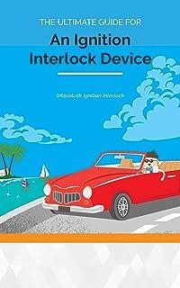Intoxalock Ignition Interlock Device Ultimate Guide: Learn more about Ignition interlock devices (English Edition)