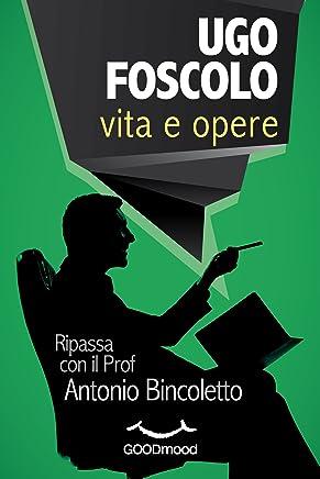 Ugo Foscolo - vita e opere: Ripassa con il Prof.
