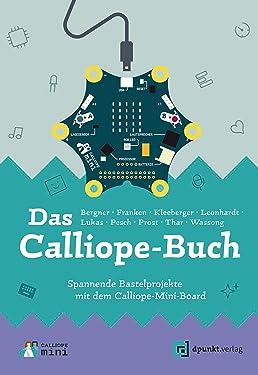Das Calliope-Buch: Spannende Bastelprojekte mit dem Calliope-Mini-Board (German Edition)