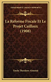 La Reforme Fiscale Et Le Projet Caillaux (1908)
