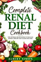COMPLETE RENAL DIET COOKBOOK: THE OPTIMAL RECIPE BOOK TO MANAGE KIDNEY DISEASE AND AVOID DIALYSIS!