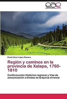 Región y caminos en la provincia de Xalapa, 1760-1810: Conformación Histórico-regional y Vías de comunicación a finales de la época virreinal (Spanish Edition)