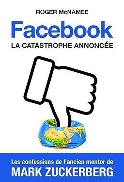 Facebook, la catastrophe annoncée: Les confessions de l'ancien mentor de Mark Zuckerberg (QUANTO) (French Edition)