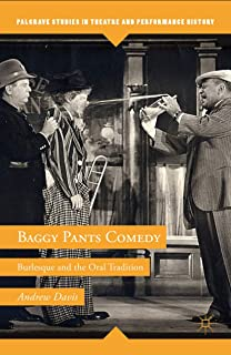 Baggy Pants Comedy: Burlesque and the Oral Tradition (Palgrave Studies in Theatre and Performance History)