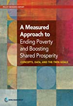 A Measured Approach to Ending Poverty and Boosting Shared Prosperity: Concepts, Data, and the Twin Goals (Policy Research Reports)