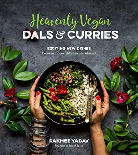 Heavenly Vegan Dals & Curries: Exciting New Dishes From an Indian Girl's Kitchen Abroad