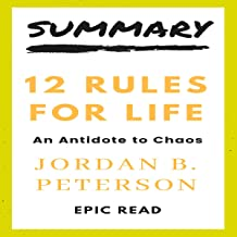 Summary: 12 Rules For Life – An Antidote For Chaos By Jordan B Peterson