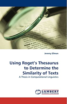 Using Roget?s Thesaurus to Determine the Similarity of Texts: A Thesis in Computational Linguistics