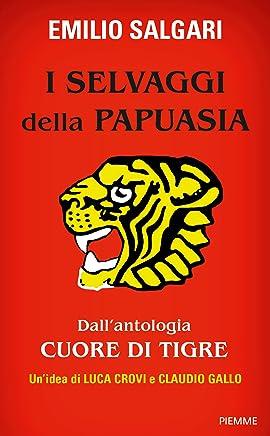 I selvaggi della Papuasia: Dallantologia CUORE DI TIGRE (Piemme Open)