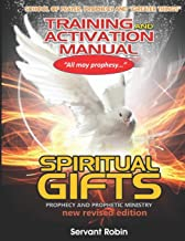 School of Prayer, Prophecy and Greater things TRAINING & ACTIVATION MANUAL: Course 2: PROPHECY, PROPHETIC EVANGELISM & PROPHETIC MINISTRY (School of ... ACTIVATION MANUAL SPIRITUAL GIFTS) (Volume 2)