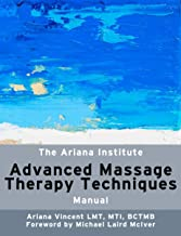 The Ariana Institute Advanced Massage Therapy Techniques: Manual (The Ariana Institute Eight Massage Manual Series)