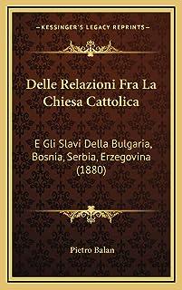 Delle Relazioni Fra La Chiesa Cattolica: E Gli Slavi Della Bulgaria, Bosnia, Serbia, Erzegovina (1880)