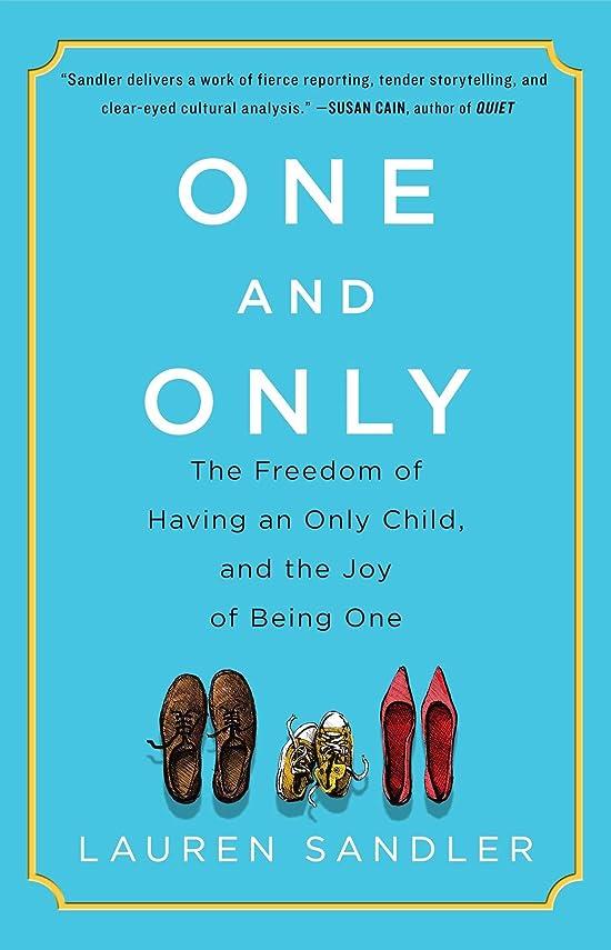 狂人フィードオン紳士気取りの、きざなOne and Only: The Freedom of Having an Only Child, and the Joy of Being One (English Edition)