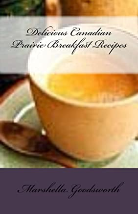 Delicious Canadian Prairie Breakfast Recipes (English Edition)