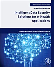 Intelligent Data Security Solutions for e-Health Applications (Intelligent Data-Centric Systems: Sensor Collected Intelligence)