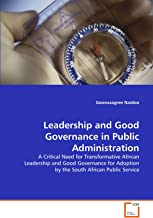 Leadership and Good Governance in Public Administration: A Critical Need for Transformative African Leadership and Good Governance for Adoption by the South African Public Service