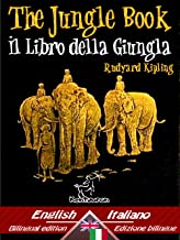 The Jungle Book – Il libro della giungla: Bilingual parallel text - Bilingue con testo a fronte: English - Italian / Ingle...