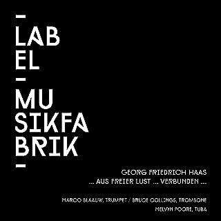 Haas: ... Aus freier Lust ... Verbunden ... (Version für Trompete, Posaune und Tuba)