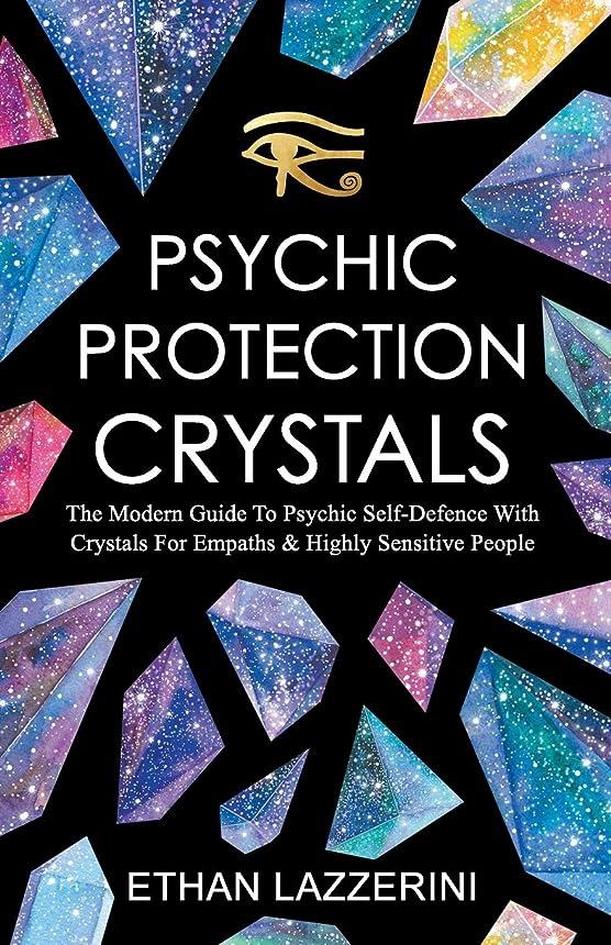 ジュニア提供口述Psychic Protection Crystals: The Modern Guide To Psychic Self Defence With Crystals For Empaths And Highly Sensitive People