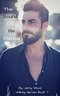 The Sound Of His Silence (Unlikely Heroes Book 7)