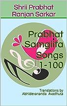 Prabhat Samgiita Songs 1-100: Translations by Abhidevananda Avadhuta