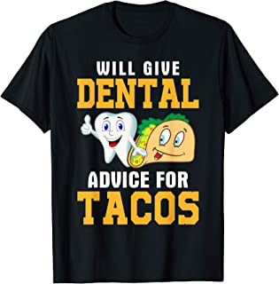 Will Give Dental Advice For Tacos Shirt Gift Funny Dentist T-Shirt