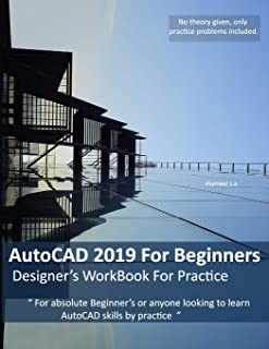 AutoCAD 2019 For Beginners : Designers WorkBook For Practice