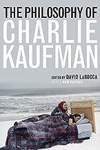 The Philosophy of Charlie Kaufman (Philosophy Of Popular Culture)