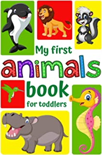 My First Animals Book for Toddlers: Learning and Consolidating New Words for Children|A Photographic Catalog of Baby's| Le...