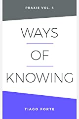 Ways of Knowing: Praxis Volume 4 Kindle Edition