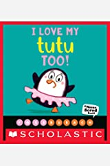 I Love My Tutu Too! (A Never Bored Book!) Kindle Edition