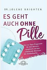 Es geht auch ohne Pille: Das 30-Tage-Programm für den Hormonausgleich und das schonende Absetzen der Antibabypille (German Edition) Kindle Edition