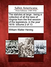 The statutes at large: being a collection of all the laws of Virginia from the first session of the legislature, in the year 1619. Volume 2 of 13
