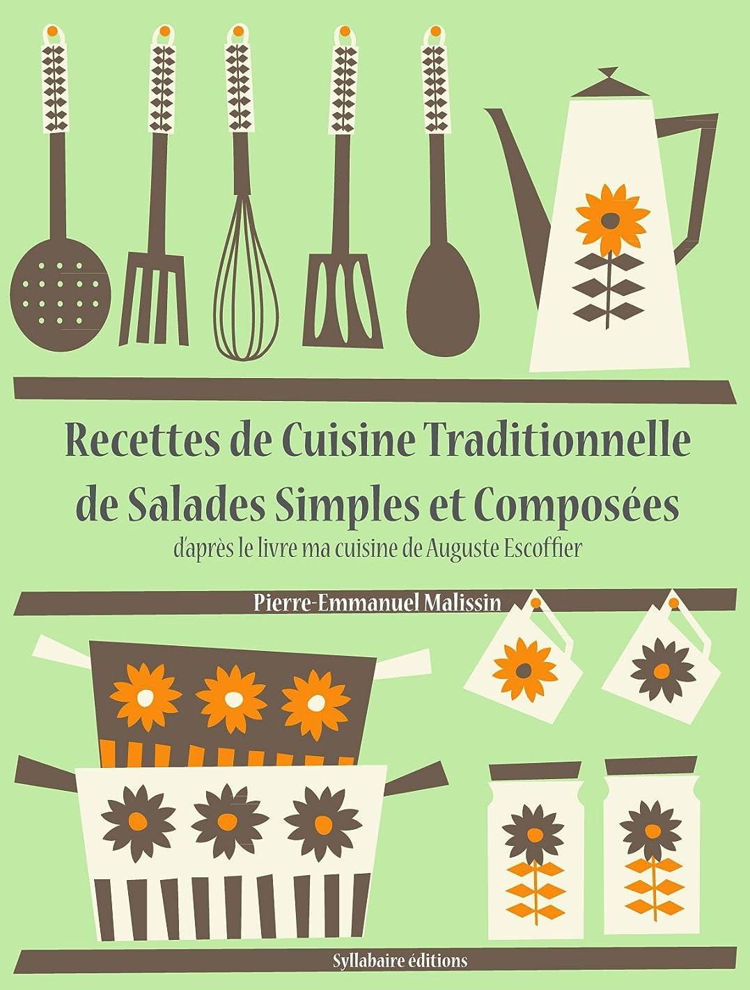 サバント擁するマーカーRecettes de Cuisine Traditionnelle de Salades Simples et Composées (Les recettes d'Auguste Escoffier t. 21) (French Edition)