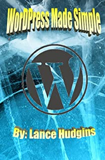 WordPress Made Simple: Your Complete WordPress Guide to Building a Website (WordPress For Beginners Book 1) (English Edition)