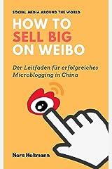 How to sell big on Weibo? (German Edition): Mit Kunden in Echtzeit kommunizieren: Weibo als das chinesische Twitter ist die größte Microblogging-Plattform ... über Weibo! (Social Media Around The World) Kindle Edition
