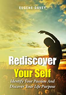 Rediscover Your Self: Identify Your Passion And Discover Your Life Purpose (English Edition)