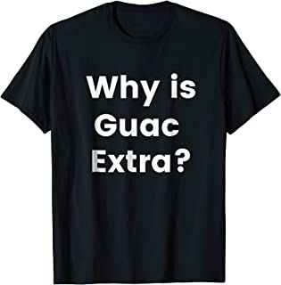 why is guac extra shirt
