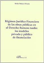 Régimen jurídico financiero de las obras públicas en el derecho romano tardío: los modelos privado y público de financiación (Colección Derecho Romano) (Spanish Edition)