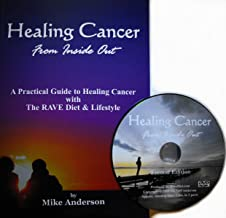 Healing Cancer From Inside Out - w/ the 2nd Edition DVD and Book Combined - A Practical Guide to Healing Cancer with The RAVE Diet & Lifestyle