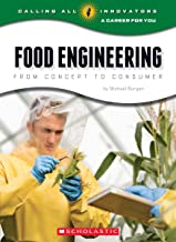 Food Engineering: From Concept to Consumer (Calling All Innovators: A Career for You)